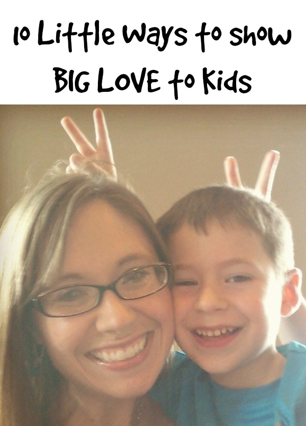 10 Little Ways to Show Big Love to Kids