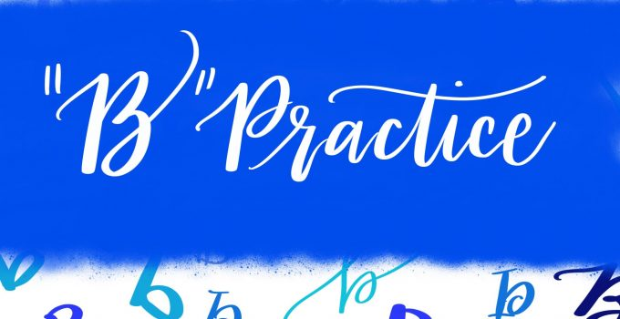 HAND LETTERING PRACTICE SHEETS: 9 WAYS TO DRAW A B