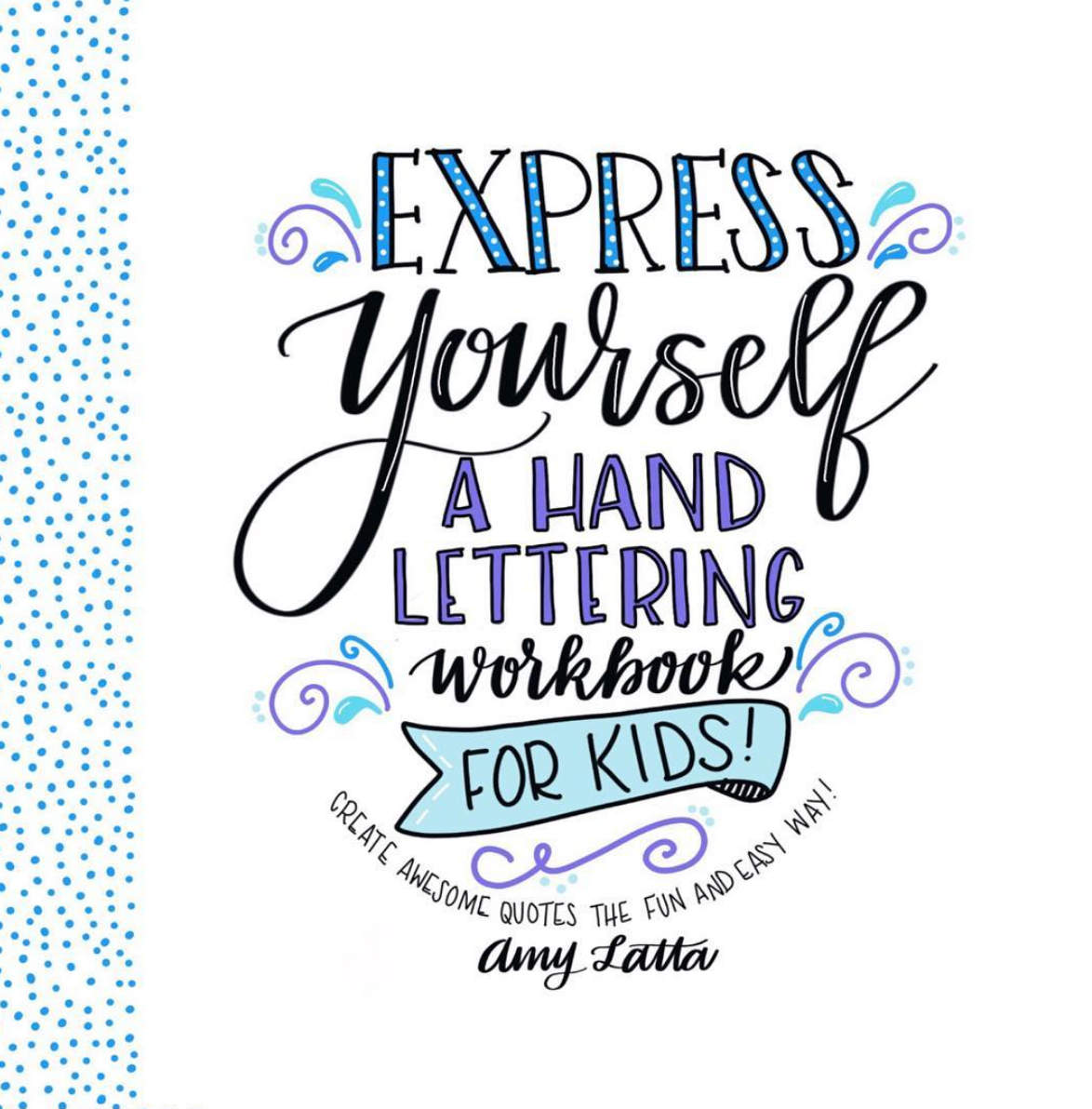 Express Yourself: A Hand Lettering Workbook for Kids - Amy Latta ...